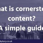 What is Cornerstone Content? A very simple guide.